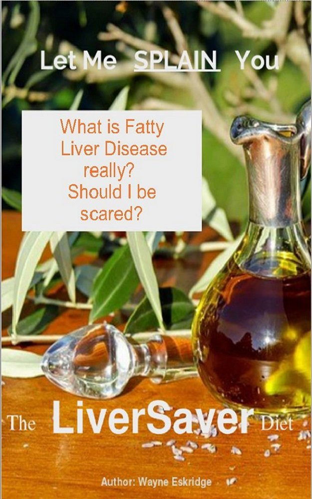 What Is Fatty Liver Disease Really Should I Be Scared Let Me Splain You Book 1 Kindle Edition By Eskridge Wayne Health Fitness Dieting Kindle Ebooks Amazon Com