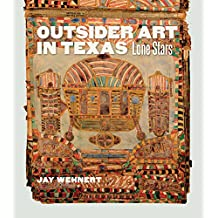 Outsider Art in Texas: Lone Stars (Joe and Betty Moore Texas Art Series Book 20)