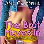 The Brat Moves In: Bratty Little Princess, Book 1   Aria Cantrelle