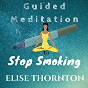 Guided Meditation to Stop Smoking | Elise Thornton