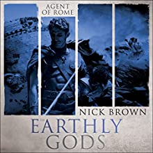 The Earthly Gods: Agent of Rome, Book 6 | Livre audio Auteur(s) : Nick Brown Narrateur(s) : Nigel Peever