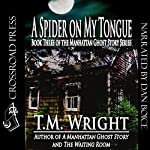 A Spider on My Tongue | T. M. Wright