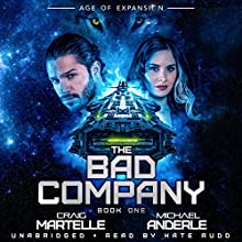 The Bad Company: Age of Expansion - A Kurtherian Gambit Series, Book 1 Audiobook by Craig Martelle, Michael Anderle Narrated by Kate Rudd