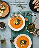 Summer Soup Cookbook: Delicious Soup Recipes For the Warm Summer Months