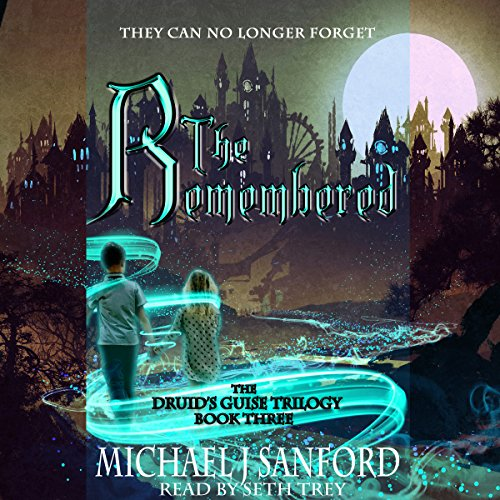 The Remembered: The Druid's Semblance Trilogy, Book 3
