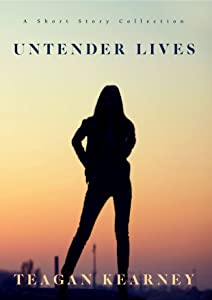 Untender Lives: A Short Story Collection