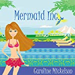 Mermaid Inc.: A Romantic Comedy | Caroline Mickelson