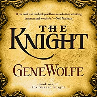 The Knight: The Wizard Knight Series, Book One Audible Audiobook – Unabridged Gene Wolfe (Author), Dan Bittner (Narrator), Macmillan Audio (Publisher) audiobook review