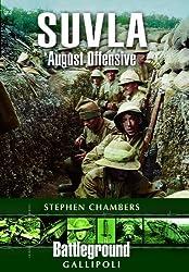 Suvla: August Offensive - Gallipoli (Battleground Gallipoli) by Chambers. Stephen J. ( 2011 ) Paperback