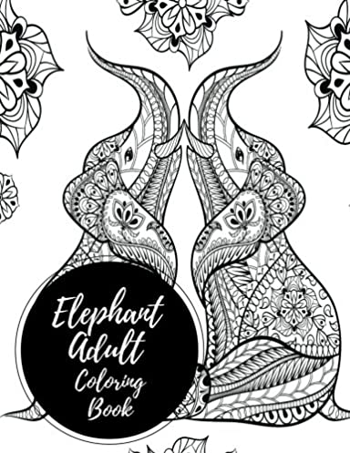 Elephant Adult Coloring Book: Large Stress Relieving, Relaxing Coloring Book For Grownups, Men, & Women. Moderate & Intricate One Sided Designs & Patterns For Leisure & Relaxation.