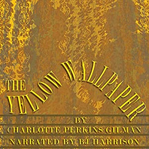 The Yellow Wallpaper [Classic Tales Edition] Audiobook