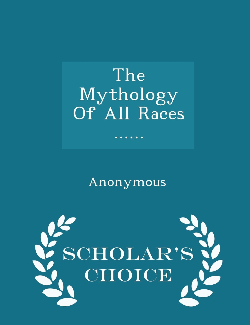 Download The Mythology Of All Races ...... - Scholar's Choice Edition ebook