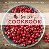 The Cranberry Cookbook: Year-Round Dishes From Bog to Table