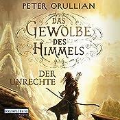 Der Unrechte (Das Gewölbe des Himmels 2) | Peter Orullian