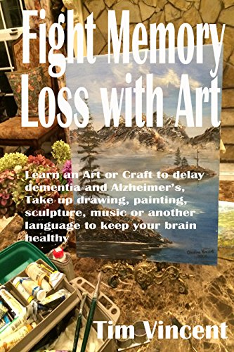 Coloring Books for Seniors: Including Books for Dementia and Alzheimers - Fight Memory Loss with Art: Learn an Art or Craft to delay dementia and Alzheimer's, Take up drawing, painting, sculpture, music or another language to keep your brain healthy