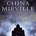 Looking for Jake: Stories Audiobook by China Miéville Narrated by Jonathan Cowley, Enn Reitel, Gildart Jackson, Peter Altschuler, Robin Sachs, Bruce Mann, Dominic Burgess, Steve West