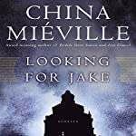 Looking for Jake: Stories | China Miéville