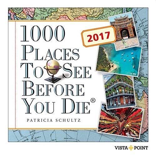 Tageskalender 2017-1000 Places To See Before You Die: In 365 Tagen um die Welt