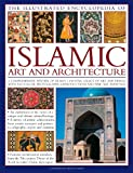 The Illustrated Encyclopedia of Islamic Art and Architecture, Moya Carey, 0754820874