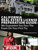 California Real Estate License Preparation Guide: We Guarantee You Pass The Exam On Your First Try