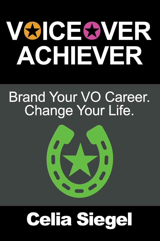 Voiceover Achiever: Brand your VO career. Change your life.: Celia Siegel:  9780692991800: Amazon.com: Books