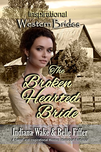 The Broken Hearted Bride (Inspirational Western Brides Book 2) cover