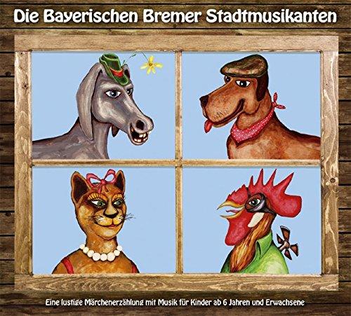 Die Bayerischen Bremer Stadtmusikanten: Eine lustige Märchenerzählung mit Musik für Kinder ab 6 Jahren und Erwachsene