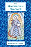 The Geomancer's Handbook: Divination and Magic, John Michael Greer, 0557560748