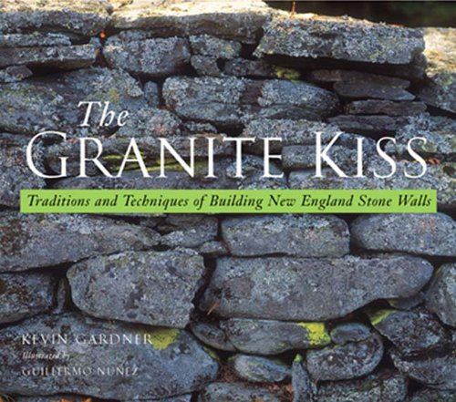 the-granite-kiss-traditions-and-techniques-of-building-new-england-stone-walls