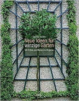 Neue Ideen Für Winzige Gärten: Amazon.de: George Carter, Marianne Majerus,  Maria Gurlitt Sartori: Bücher