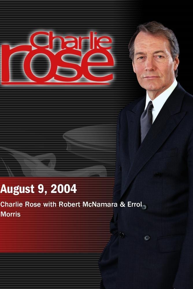 Charlie Rose - discussion on ''The Fog of War'' with Errol Morris & Robert McNamara (August 9, 2004)