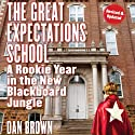 The Great Expectations School: A Rookie Year in the New Blackboard Jungle Audiobook by Dan Brown Narrated by Gregory St. John