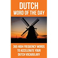 Dutch Word of the Day: 365 High Frequency Words to Accelerate Your Dutch Vocabulary