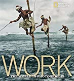 english for the world of work - Work: The World in Photographs (National Geographic Collectors Series)