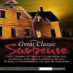 Great Classic Suspense: Five Unabridged Classics | Edgar Allan Poe,Nathaniel Hawthorne,Robert W. Chambers,F. Marion Crawford,Ambrose Bierce