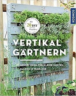 Vertikal Gartnern Grune Ideen Fur Kleine Garten Balkon Terrasse