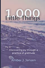 1,000 Little Things: Discovering joy through a practice of gratitude Paperback