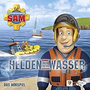 Helden auf dem Wasser (Feuerwehrmann Sam 12, Folgen 58-62) Hörspiel