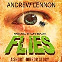 Flies: A Short Horror Story Audiobook by Andrew Lennon Narrated by Conner Goff