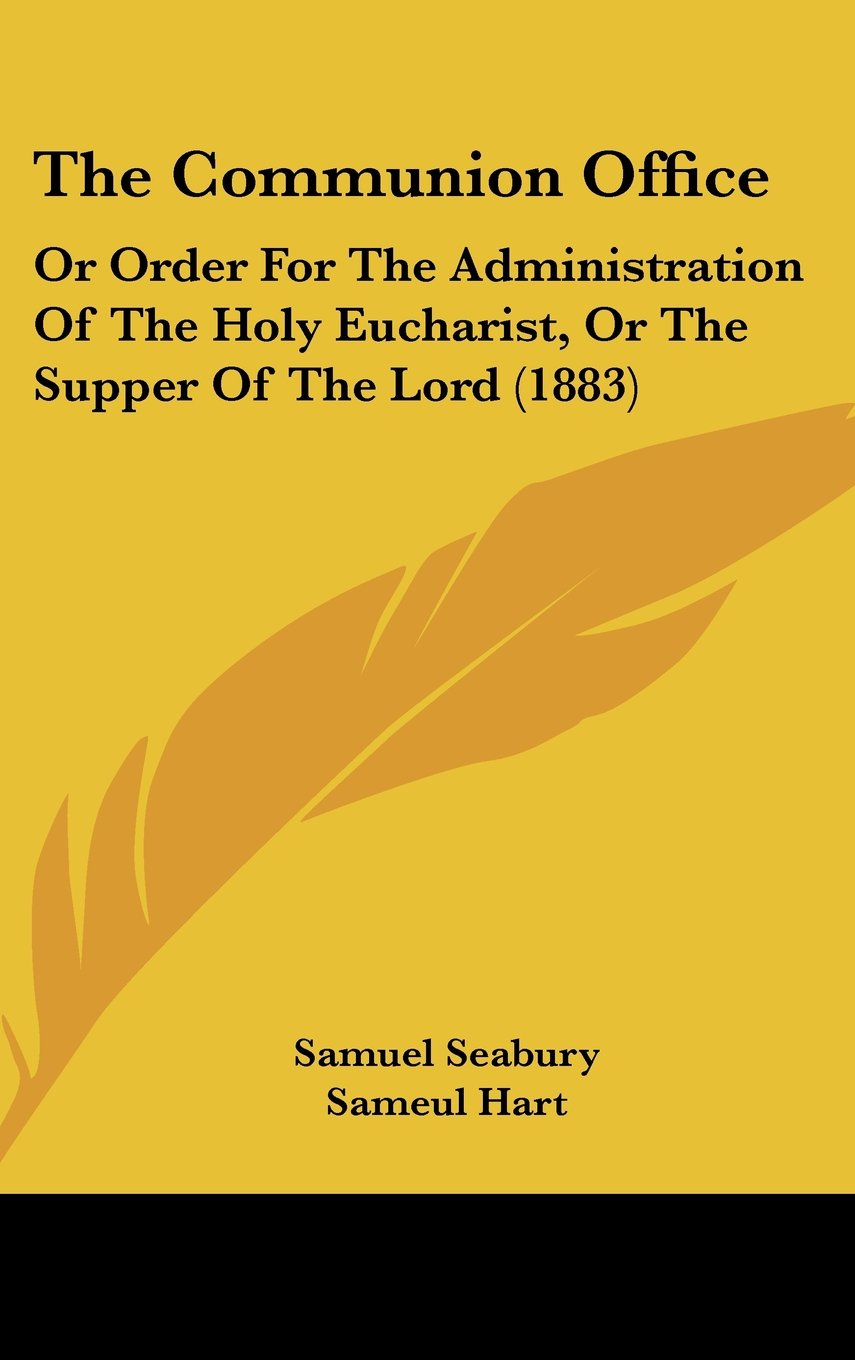 The Communion Office: Or Order for the Administration of the Holy Eucharist, or the Supper of the Lord (1883) pdf