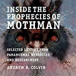 Inside the Prophecies of Mothman: Selected Letters from Paranormal Witnesses and Researchers | Andrew Colvin