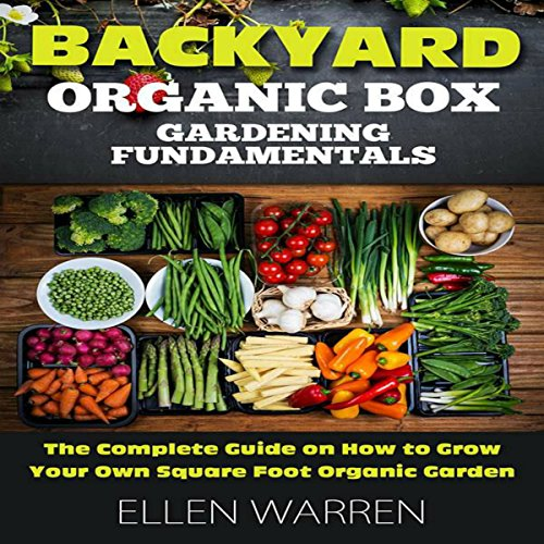 Gardening: Backyard Organic Box Gardening Fundamentals: The Complete Guide to Starting a Healthy Garden