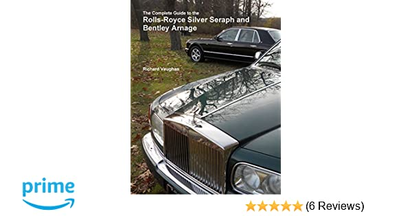 The complete guide to the rolls royce silver seraph and bentley the complete guide to the rolls royce silver seraph and bentley arnage richard vaughan 9781329861374 amazon books fandeluxe Images