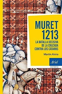 Muret 1213: La batalla decisiva de la cruzada contra los cátaros Ariel Historia: Amazon.es: Alvira, Martín: Libros