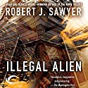 Illegal Alien Audiobook by Robert J. Sawyer Narrated by Joe Barrett