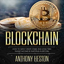 Blockchain: How to Safely Create Stable and Long-term Passive Income by Investing in Bitcoin: The Digital Currency Era, Book 2 Audiobook by Anthony Heston Narrated by Sean Posvistak