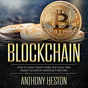 Blockchain: How to Safely Create Stable and Long-term Passive Income by Investing in Bitcoin Audiobook
