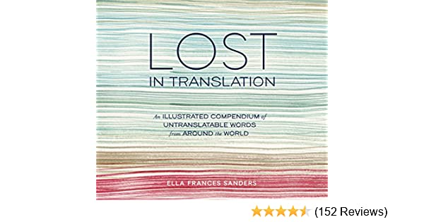 34f2551e10824 Lost in Translation  An Illustrated Compendium of Untranslatable Words from  Around the World - Kindle edition by Ella Frances Sanders.