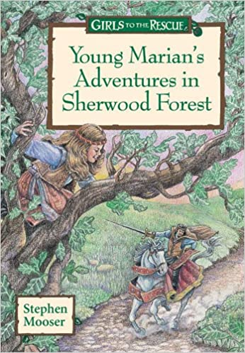 Girls to the Rescue:  Young Marians Adventures in Sherwood Forest