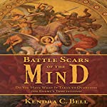 Battle Scars of the Mind: Do You Have What It Takes to Overcome the Enemy's Temptations? | Kendra Bell